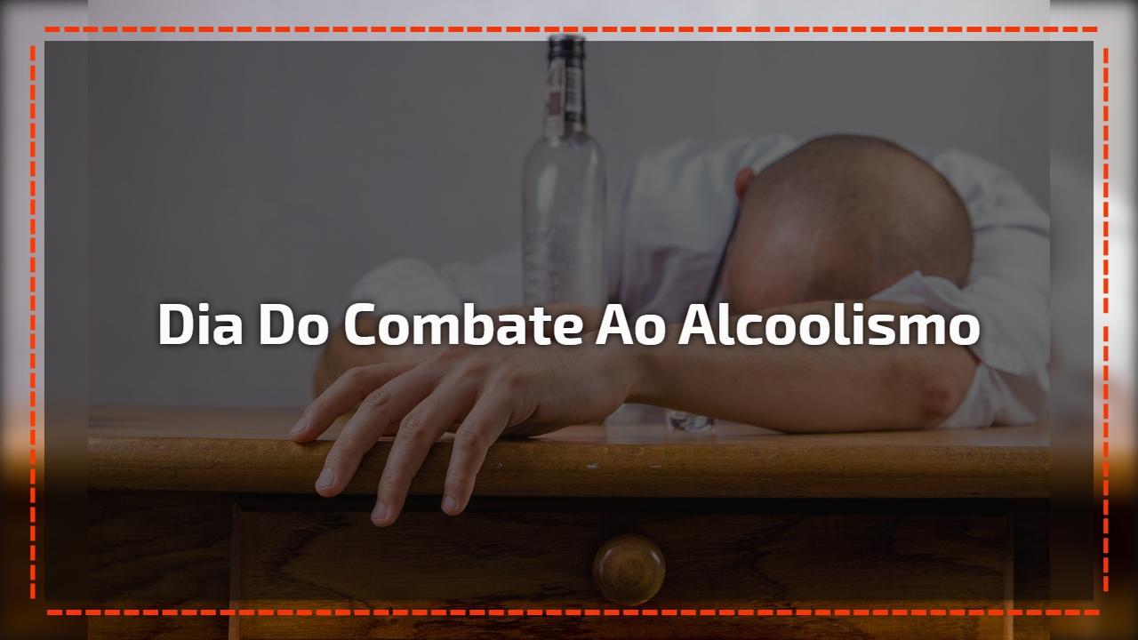 Dia do Combate ao Alcoolismo