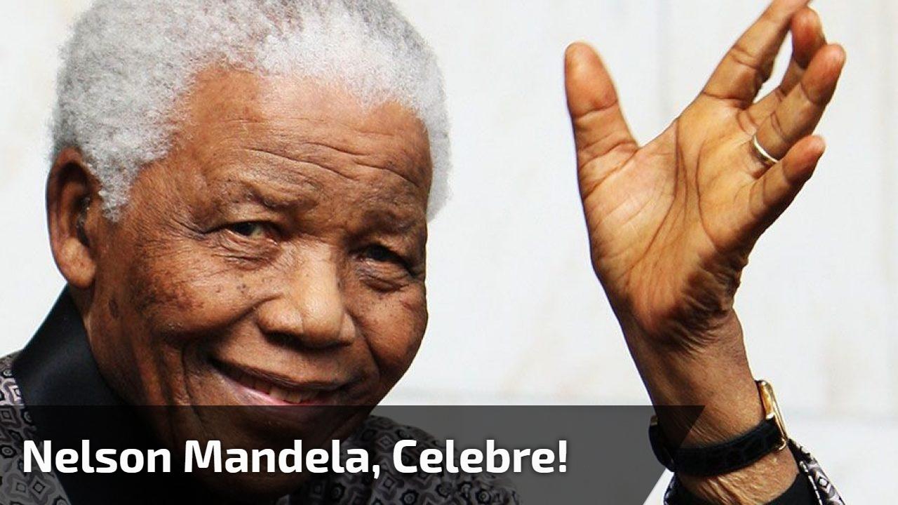 Nelson Mandela, celebre!