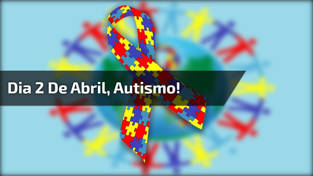 Dia 2 de Abril, autismo!