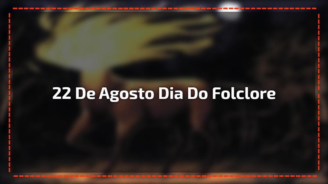 Dia 22 de Agosto é Dia do Folclore - A cultura de um povo!
