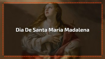Dia 22 De Julho É Dia De Santa Maria Madalena. Compartilhe Este Lindo Vídeo!