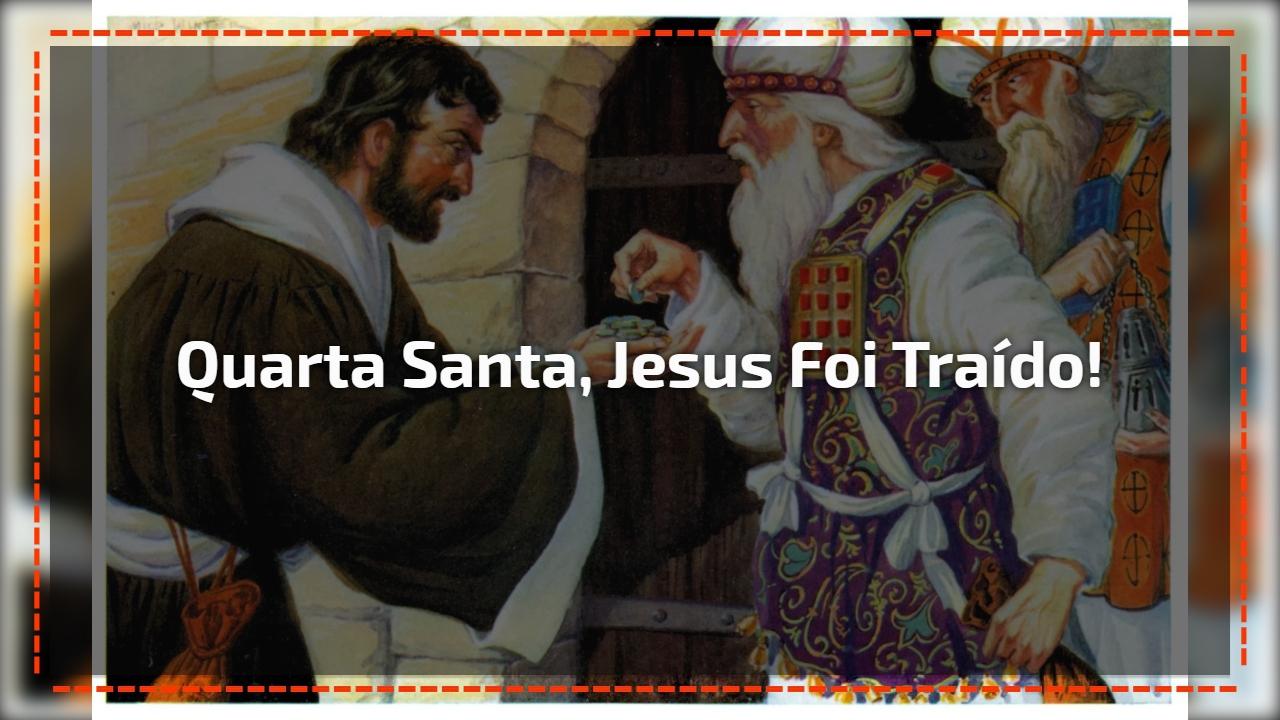 Quarta Santa, Jesus foi traído!