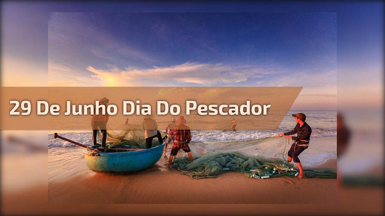 29 de junho Dia do Pescador
