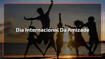 Dia 30 De Julho É Dia Internacional Da Amizade. Compartilhe Com Todos Amigos!