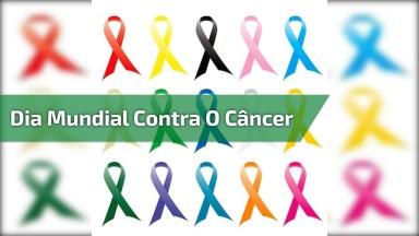 Dia 4 De Fevereiro É Dia Mundial Contra O Câncer, Cuide-Se De Você Mesmo!