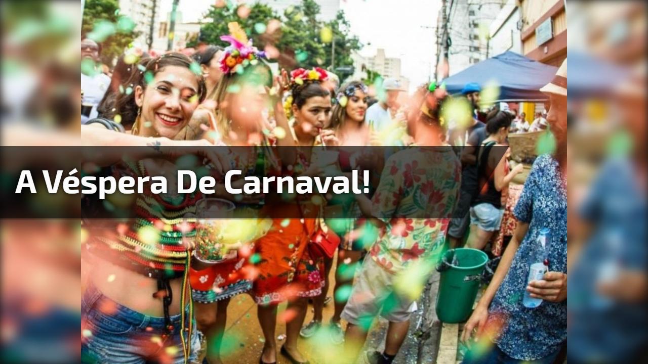 A véspera de Carnaval!