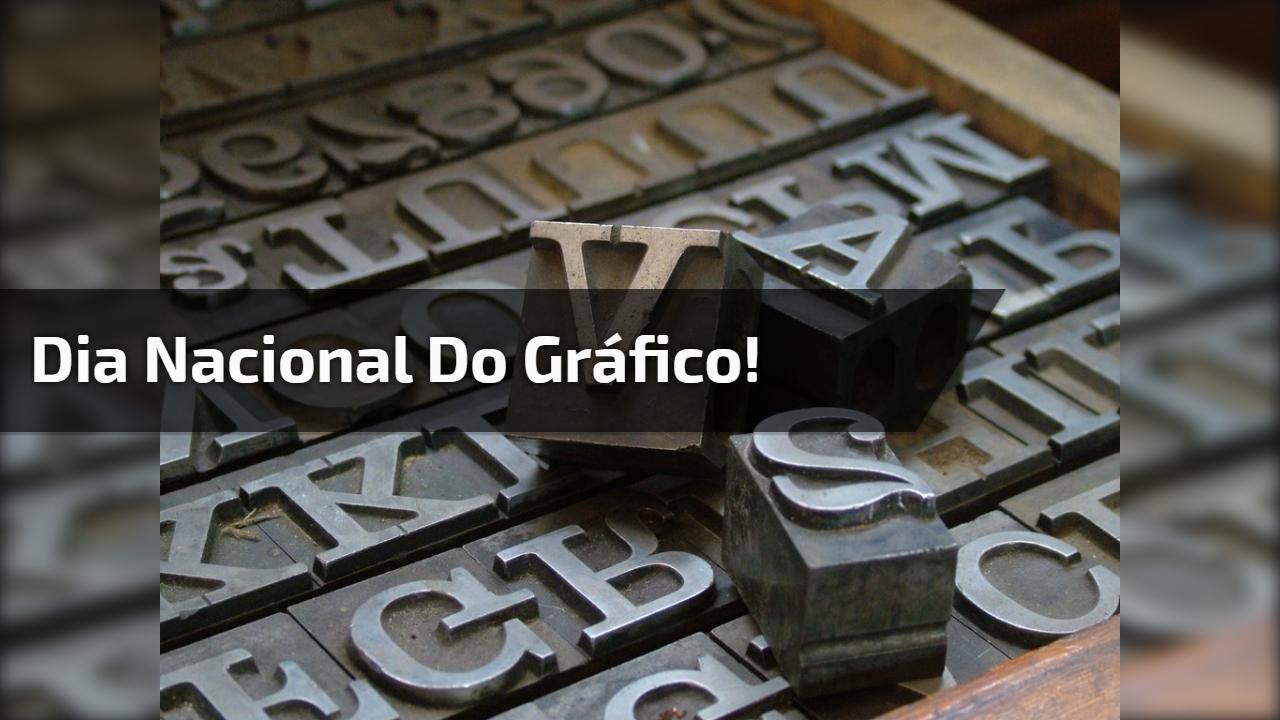 Dia Nacional do Gráfico!