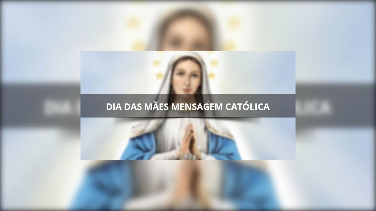 Dia das mães mensagem católica