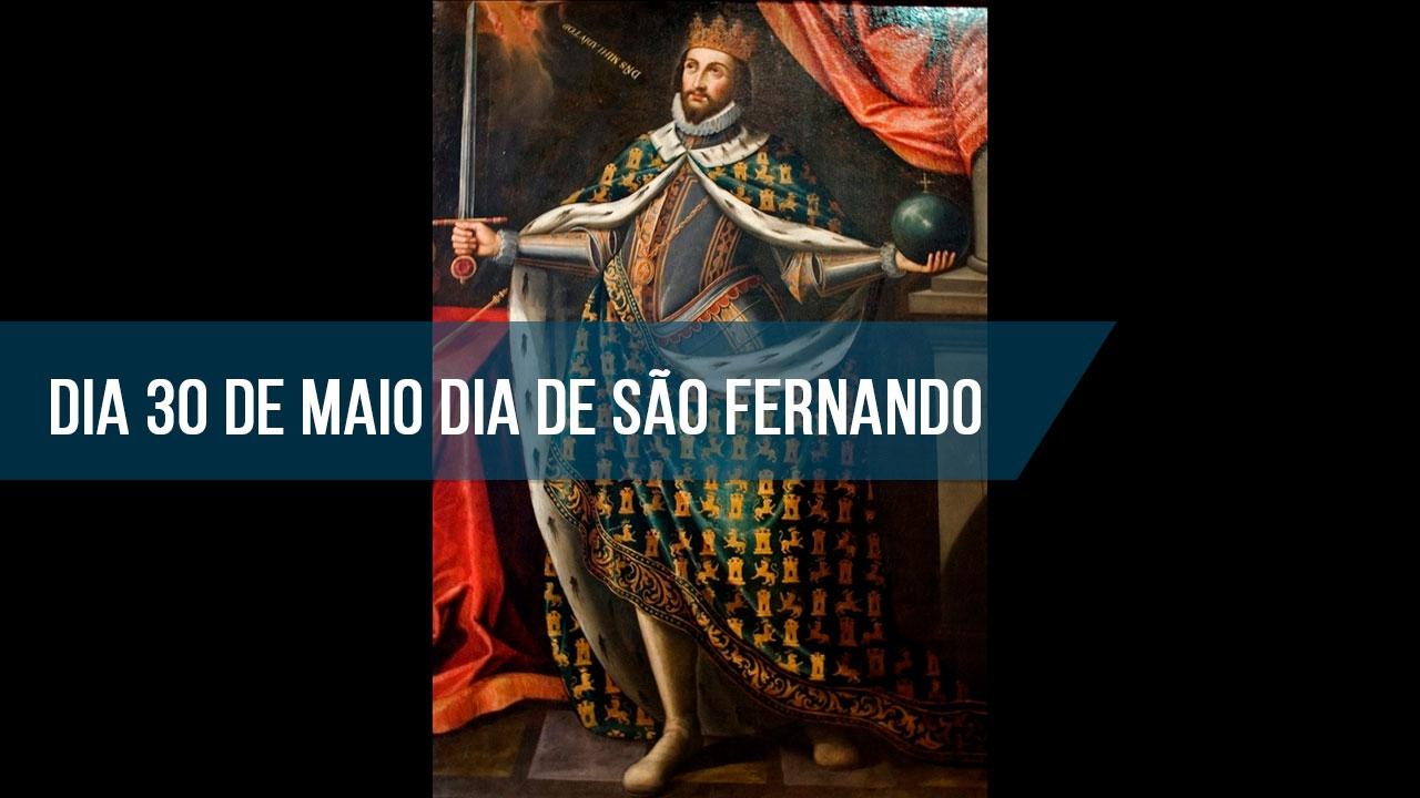 Dia de São Fernando é Dia 30 de Maio