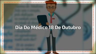 Dia Do Médico 18 De Outubro, Aquele Que Tem O Dever De Salvar Vidas!