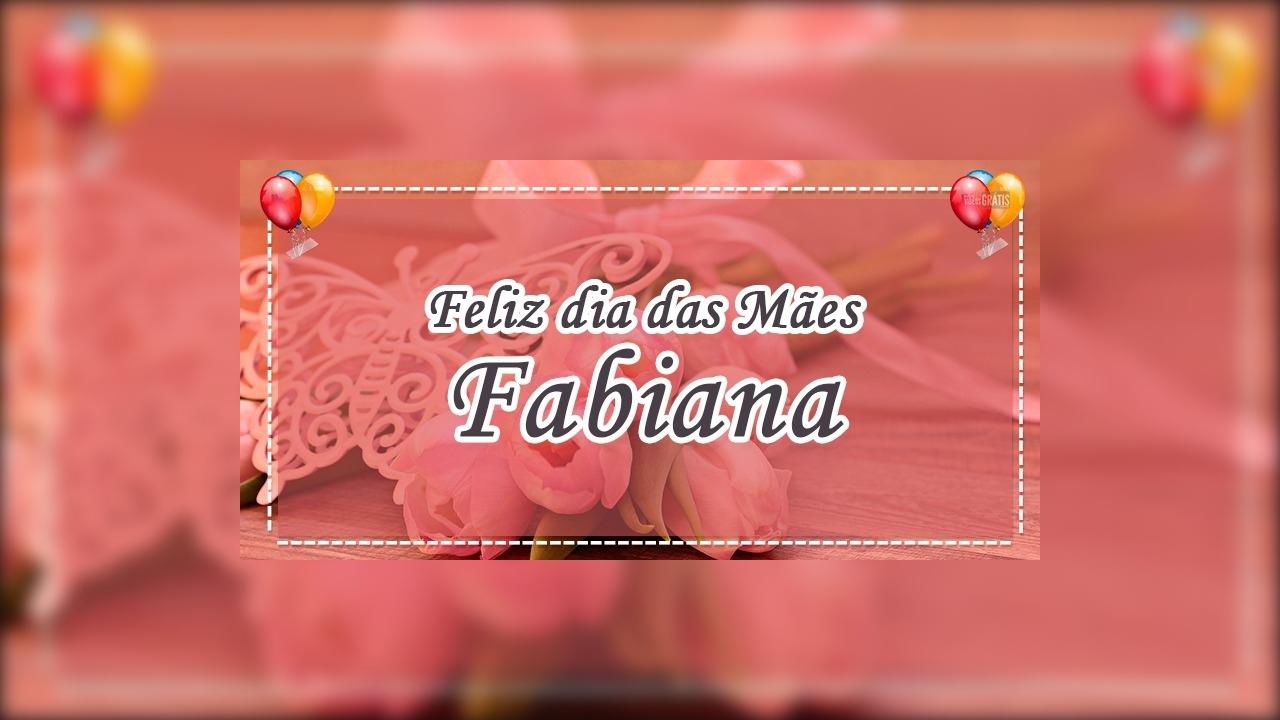 Fabiana, tenho sorte de ter uma mãe tão maravilhosa