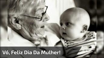 Feliz Dia Da Mulher Para Avó, A Mulher Que É Exemplo De Paciência E Amor!