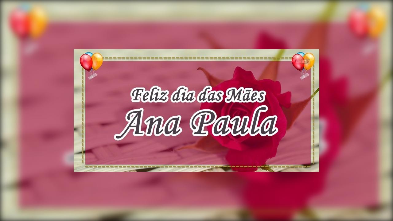 Feliz dia das mães Ana Paula, a melhor mãe do mundo