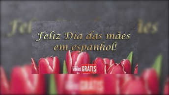 Feliz Dia Das Mães Em Espanhol - Feliz Dia De Las Madres, Mi Mamá Querida!