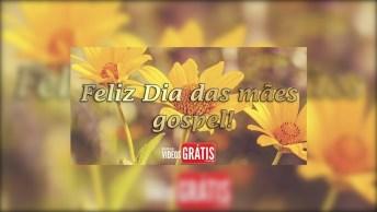 Feliz Dia Das Mães Gospel - Hoje Sou A Pessoa Que Sou Graças A Você!
