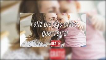 Feliz Dia Das Mães Guerreira - Você É A Mulher Que Eu Mais Admiro Na Vida!