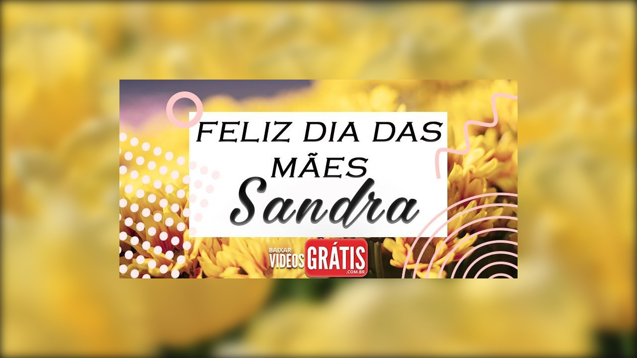 Feliz dia das mães para Sandra, minha protetora!