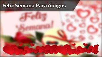 Feliz Semana Para Whatsapp, Envie Nos Grupos Da Família E Amigos!