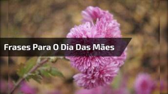 Frases Bonitas Para O Dia Das Mães - Para Compartilhar No Facebook!
