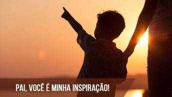 Frases Para O Dia Dos Pais, Você É Minha Inspiração!