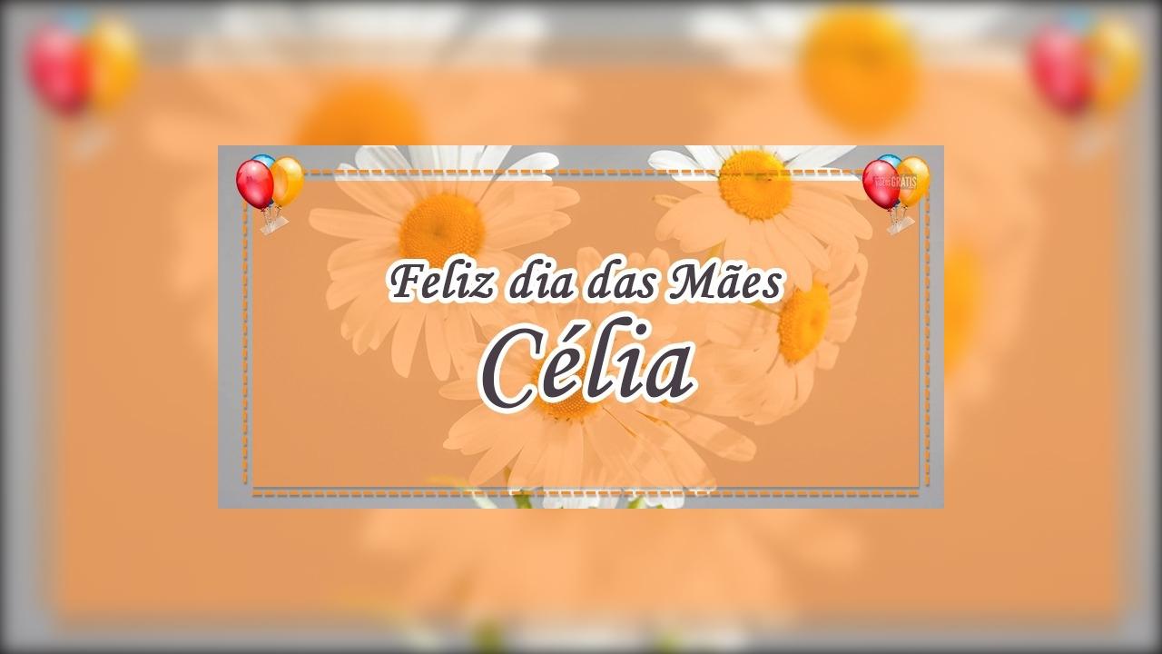 Mãe, seu nome Célia significa sabedoria!