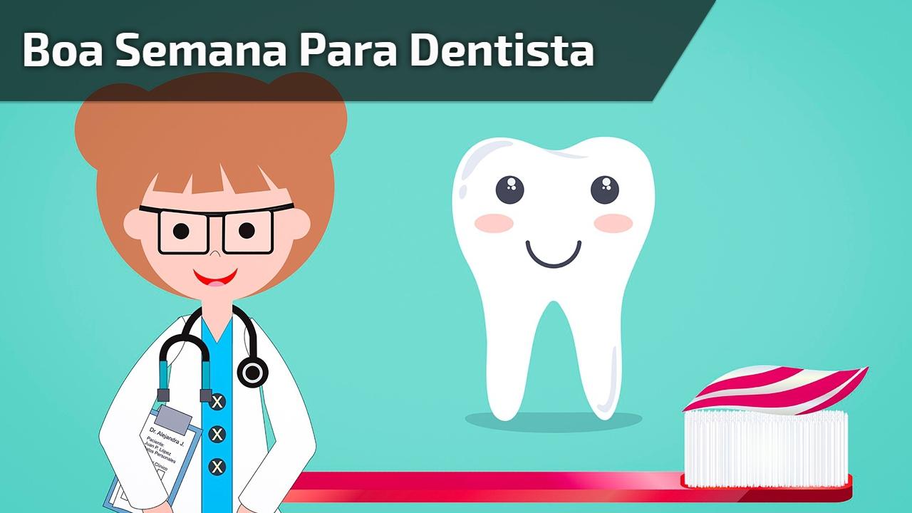 Boa semana para dentista