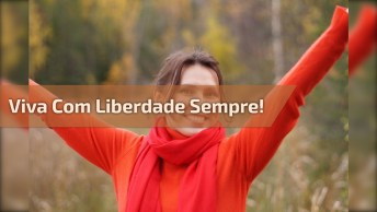 Mensagem De Bom Final De Semana. Dê Liberdade Aqueles Que Estão Ao Seu Lado!