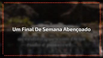 Mensagem De Bom Final De Semana Para Enviar A Todos Amigos E Amigas Especiais!