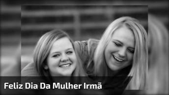 Mensagem De Feliz Dia Da Mulher Para Irmã - Meu Grande Exemplo!