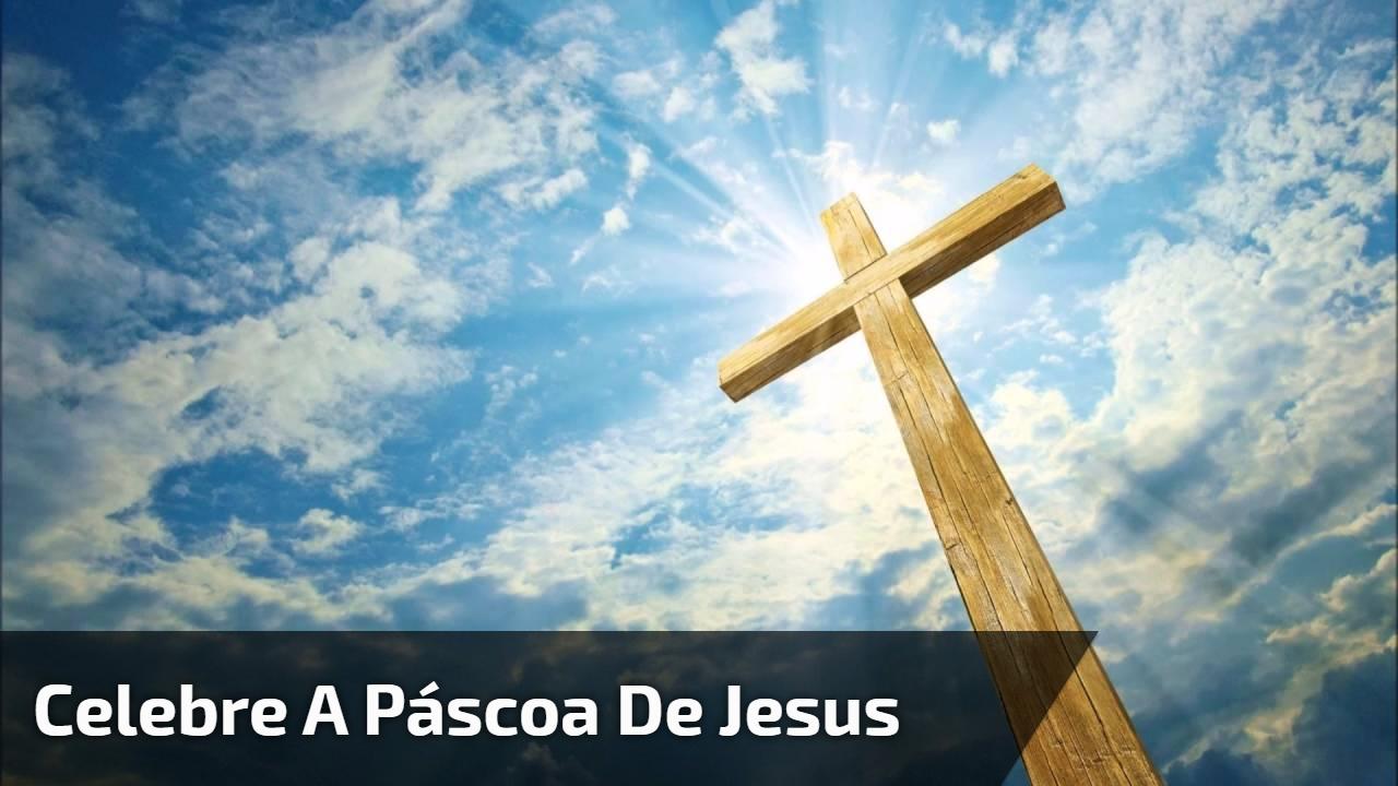 Celebre a Páscoa de Jesus