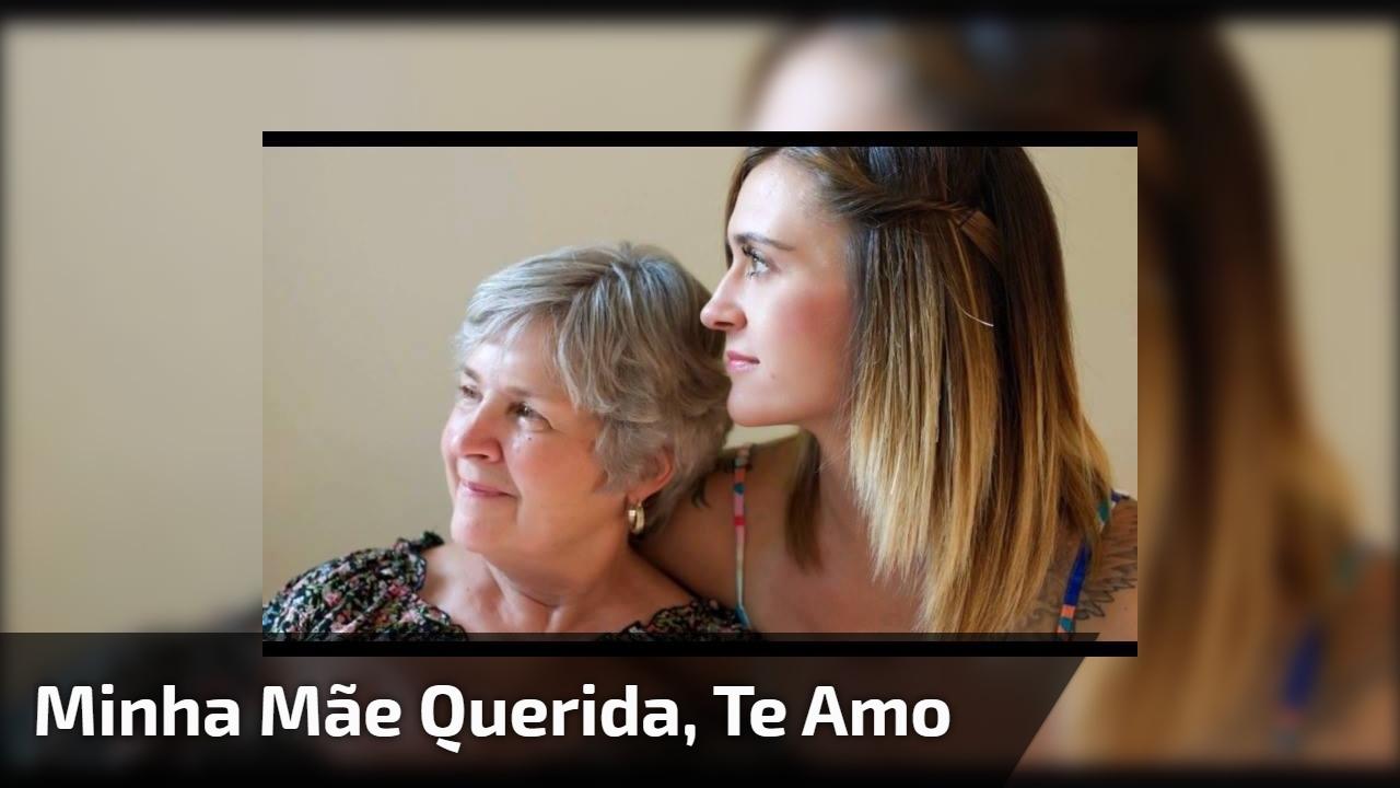 Minha mãe querida, te amo
