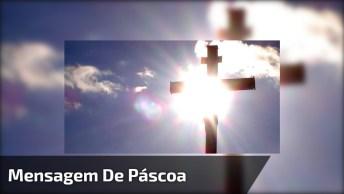 Mensagem De Páscoa - Jesus Está Vivo, Envie Esse Recado!
