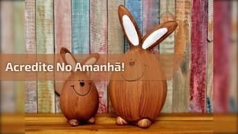 Mensagem De Pascoa Para Amor! Feliz Pascoa, Que Possamos Acreditar No Amanhã!