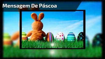 Mensagem De Páscoa - Páscoa, Tempo De Ganhar Ovos De Alegrias. . .