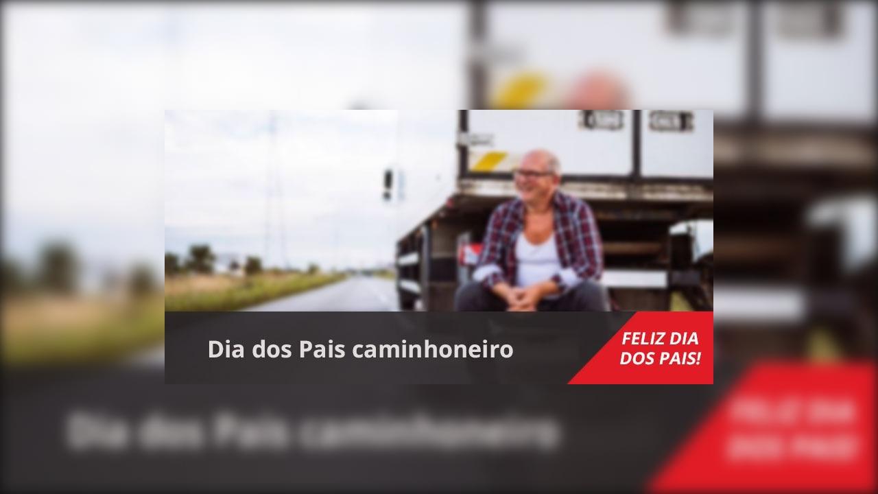 Mensagem Dia dos Pais caminhoneiro, te amo meu querido pai!!!