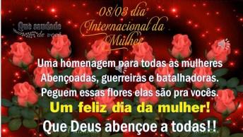Mensagem Linda Para O 08/03 Dia Internacional Da Mulher! Feliz Dia Da Mulher!