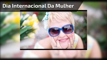 Mensagem Para Comemorar O Dia Internacional Da Mulher, Parabéns Pelo Seu Dia!