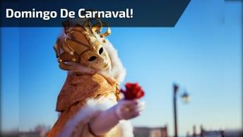 Mensagem Para Domingo De Carnaval! Bora Curtir O Melhor Domingão Do Ano!