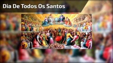 Mensagem Para O Dia De Todos Os Santos, Dia 01 De Novembro!