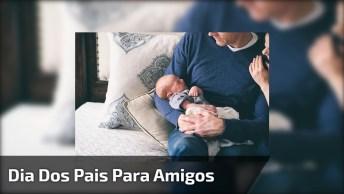 Mensagem Para O Dia Dos Pais Para Amigos - Desfrute Plenamente Dessa Dádiva