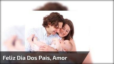 Mensagem Para O Dia Dos Pais Para Marido - Feliz Dia Dos Pais, Meu Amor!