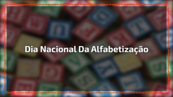 Mensagem Para O Dia Nacional Da Alfabetização, Uma Data Mais Que Especial!