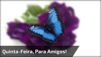 Mensagem Para Quinta-Feira, Deseje Um Maravilhoso Dia Aos Seus Amigos!