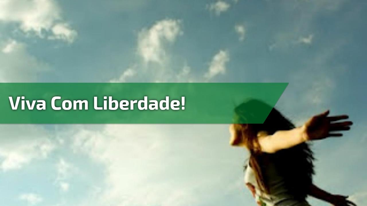 Viva com liberdade!