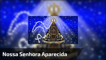 Oração A Nossa Senhora Aparecida - Oh, Incomparável Senhora Da Conceição!