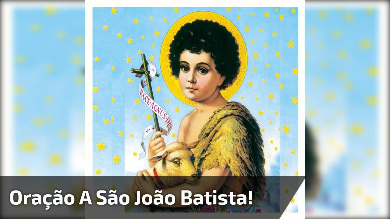 ORAÇÃO DE SÃO JOÃO BATISTA PARA O DIA 24 DE JUNHO, compartilhe!