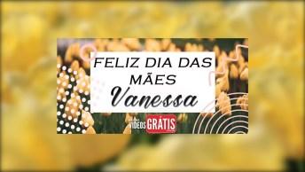 Vanessa, O Seu Amor É Incondicional, Minha Mãe!