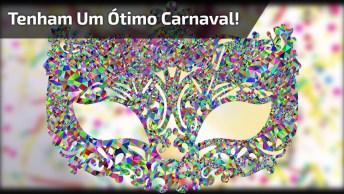 Vídeo Com Mensagem De Carnaval, Vale A Pena Compartilhar Com Os Amigos!