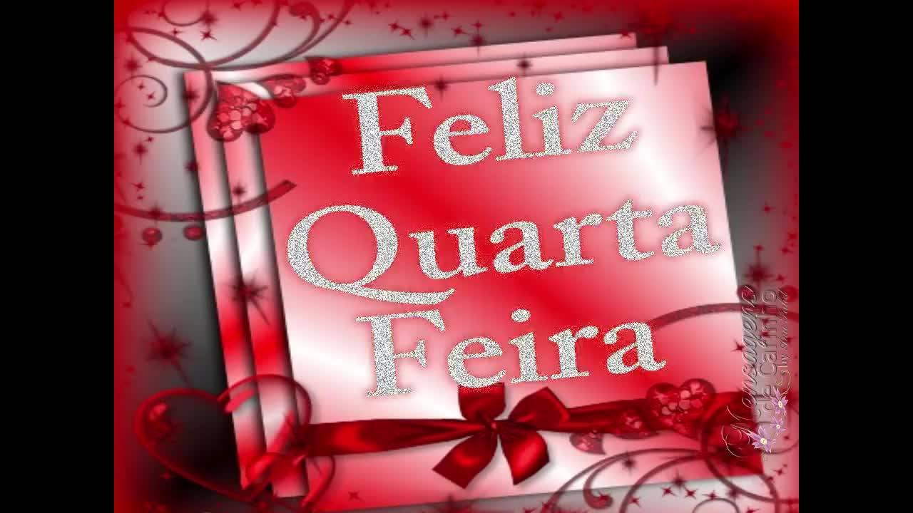 Vídeo para desejar Feliz Quarta Feira a todos amigos queridos do meu coração