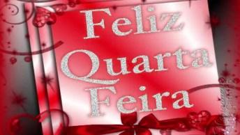 Vídeo Para Desejar Feliz Quarta Feira A Todos Amigos Queridos Do Meu Coração!